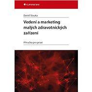Vedení a marketing malých zdravotnických zařízení - Elektronická kniha