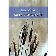 Melancholikér - Pavel Časar
