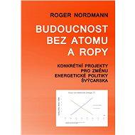 Budoucnost bez atomu a ropy - Roger Nordmann