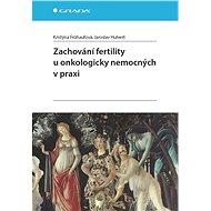 Zachování fertility u onkologicky nemocných v praxi - Elektronická kniha
