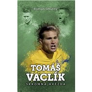 Tomáš Vaclík: skromná hvězda - Elektronická kniha