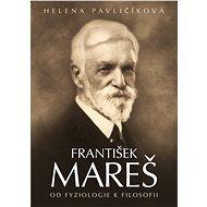 František Mareš - od fyziologie k filosofii - Helena Pavličíková