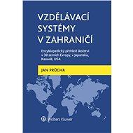 Vzdělávací systémy v zahraničí: Encyklopedický přehled školství v 30 zemích Evropy, v Japonsku, Kana - Jan Průcha