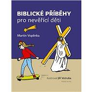 Biblické příběhy pro nevěřící děti - Elektronická kniha
