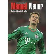 Manuel Neuer: Nejlepší brankář světa - Dietrich Schulze-Marmeling