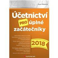 Účetnictví pro úplné začátečníky 2018 - Pavel Novotný