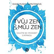 Tvůj zen a můj zen - Diane Musho Hamiltonová