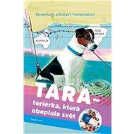 Tara, teriérka, která obeplula svět - Rosemary aRobert Forrester