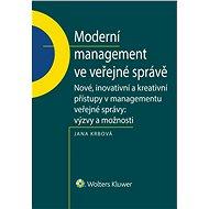 Moderní management ve veřejné správě. Nové, inovativní a kreativní přístupy v managementu veřejné sp - Jana Krbová