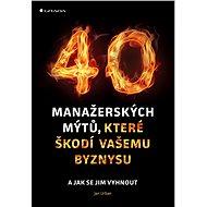 40 manažerských mýtů, které škodí vašemu byznysu - Elektronická kniha
