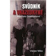 Manželé Goebbelsovi - svůdník a vražedkyně - Elektronická kniha
