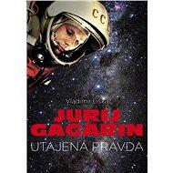 Jurij Gagarin: utajená pravda - Elektronická kniha
