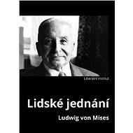 Lidské jednání - Ludwig von Mises