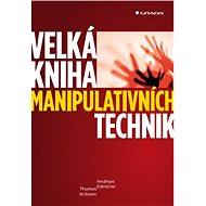 Velká kniha manipulativních technik - Andreas Edmüller, Thomas Wilhelm