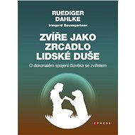 Zvíře jako zrcadlo lidské duše - Ruediger Dahlke
