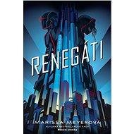Renegáti - Marissa Meyerová, 512 stran