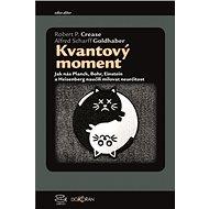 Kvantový moment - Robert P. Crease, Alfred Scharff Goldhaber