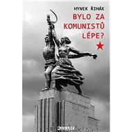 Bylo za komunistů lépe? - Elektronická kniha