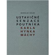 Ustavičné senzace poutníka Karla Hynka Máchy - Elektronická kniha