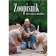 Zoopisník Miroslava Bobka - seznámí s mnoha pozoruhodnými zvířaty a lidmi. - autor Miroslav Bobek
