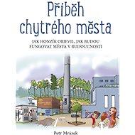Příběh chytrého města - Petr Mrázek