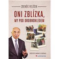 Oni zblízka, my pod drobnohledem - Zdeněk Velíšek