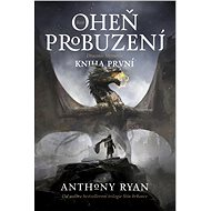 Oheň probuzení - Anthony Ryan