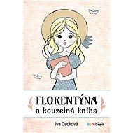 Florentýna a kouzelná kniha - Iva Gecková