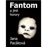 Fantom a jiné horory - Elektronická kniha