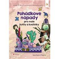 Pohádkové nápady pro malé kutily a kuchtíky - Elektronická kniha
