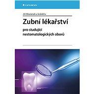 Zubní lékařství pro studující nestomatologických oborů - Jiří Mazánek