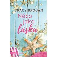 Něco jako láska - Tracy Brogan