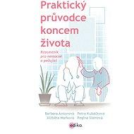 Praktický průvodce koncem života - Petra Kubáčková