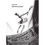 Hod mrtvou labutí - Ondřej Hübl, 272 stran