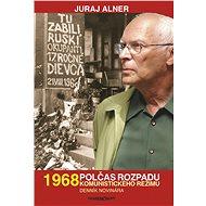 1968 – Polčas rozpadu komunistického režimu – Denník novinára (SK) - Elektronická kniha