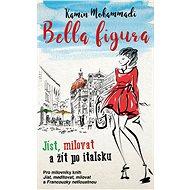 Bella figura: Jíst, milovat a žít po italsku - Kamin Mohammadi