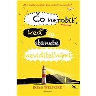 Čo nerobiť, keď sa stanete neviditeľnými - Ross Welford