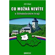 Co možná nevíte o Středočeském kraji - Elektronická kniha ze série Co možná nevíte..,  Jiří Glet