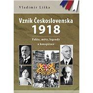 Vznik Československa 1918: fakta, mýty, legendy a konspirace - Elektronická kniha