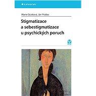 Stigmatizace a sebestigmatizace u psychických poruch - Ján Praško