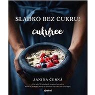 Sladko bez cukru! - Cukrfree (SK) - Janina Černá, 192 stran
