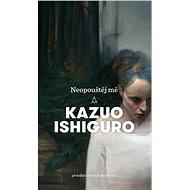 Neopouštěj mě - Kazuo Ishiguro