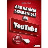 Ako natáčať skvelé videá na YouTube - Elektronická kniha