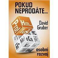 Pokud neprodáte, jako byste nebyli - 111 konkrétních rad a tipů - David Gruber