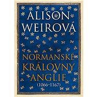 Normanské královny Anglie (1066–1167) - Alison Weirová