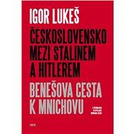 Československo mezi Stalinem a Hitlerem - Igor Lukeš