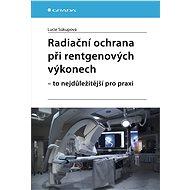 Radiační ochrana při rentgenových výkonech - to nejdůležitější pro praxi - Lucie Súkupová