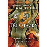 Tři otázky - Miguel Don Ruiz