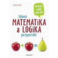 Zábavná matematika a logika pro bystré děti - Elektronická kniha