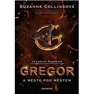 Letopisy Podzemě – Gregor a město pod městem - Suzanne Collinsová